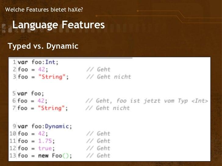 Welche Features bietet haXe?  Language          Features Typed vs. Dynamic