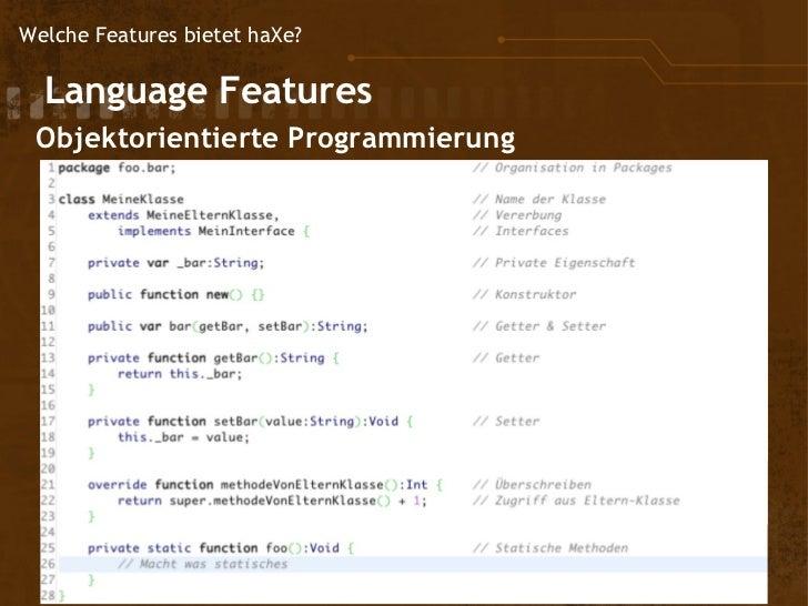 Welche Features bietet haXe?  Language         Features  Objektorientierte Programmierung