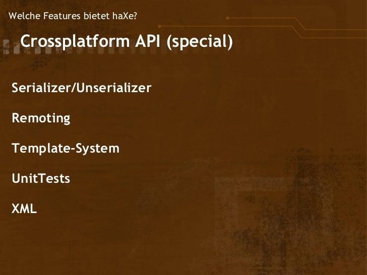 Welche Features bietet haXe?  Crossplatform            API (special) Serializer/Unserializer Remoting Template-System Un...