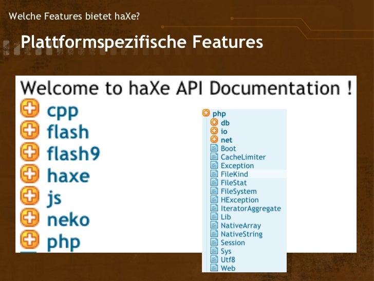 Welche Features bietet haXe?  Plattformspezifische         Features