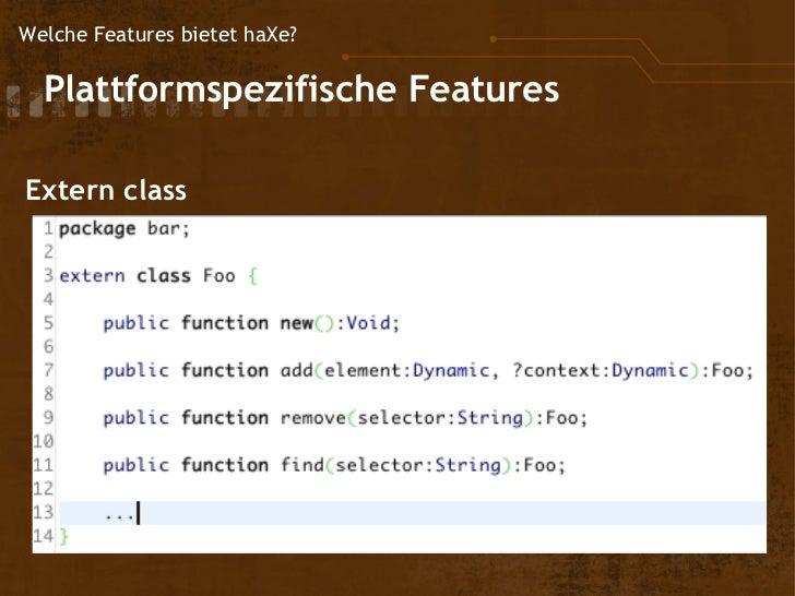 Welche Features bietet haXe?  Plattformspezifische         Features Extern class
