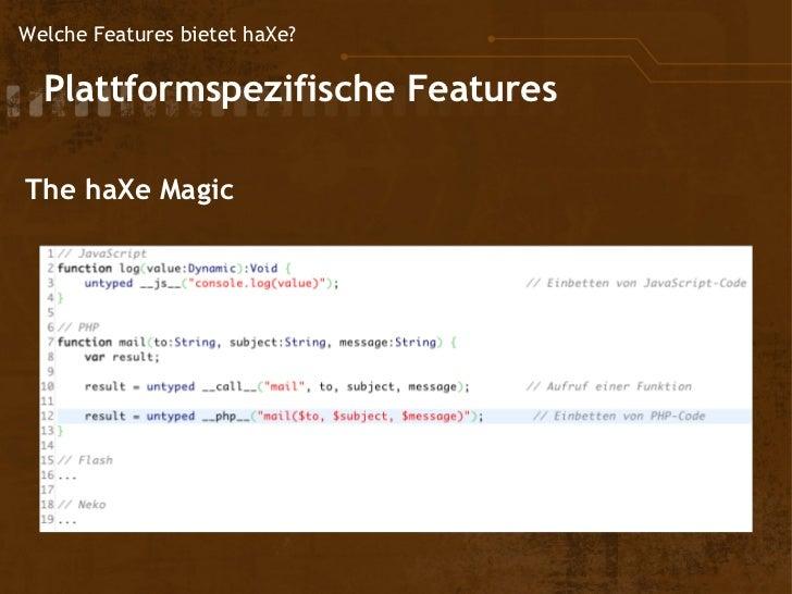 Welche Features bietet haXe?  Plattformspezifische         Features The haXe Magic