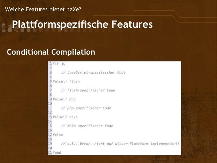 Welche Features bietet haXe?  Plattformspezifische         Features Conditional Compilation