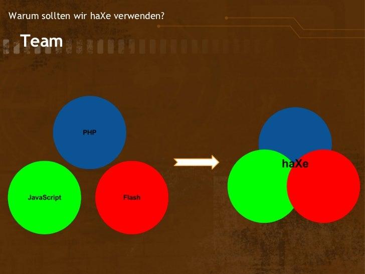Warum sollten wir haXe verwenden?  Team
