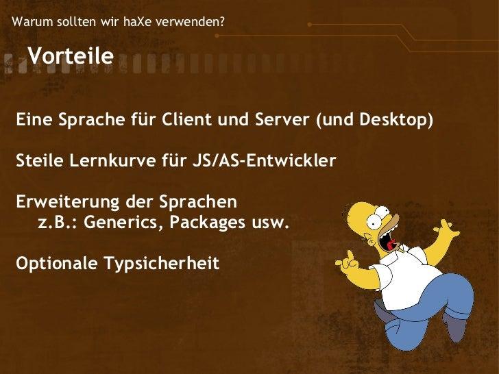 Warum sollten wir haXe verwenden?  Vorteile Eine Sprache für Client und Server (und Desktop) Steile Lernkurve für JS/AS-...