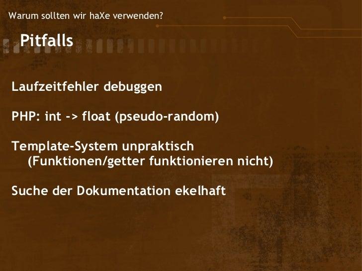 Warum sollten wir haXe verwenden?  Pitfalls Laufzeitfehler debuggen PHP: int -> float (pseudo-random) Template-System un...