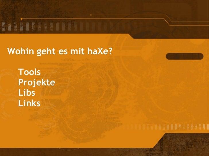 Wohin geht es mit haXe?   Tools   Projekte   Libs   Links