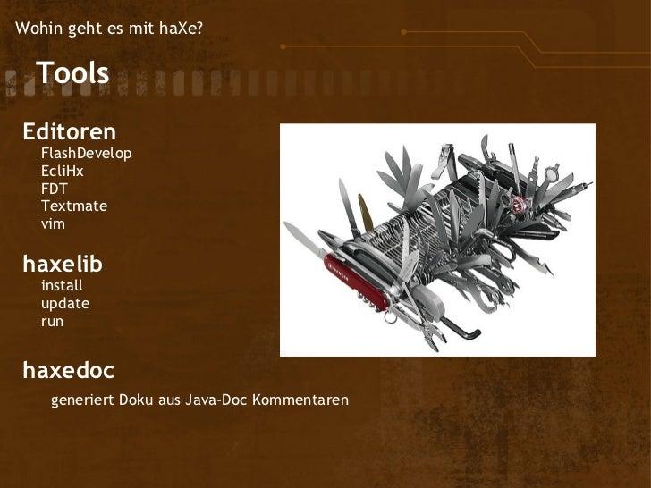 Wohin geht es mit haXe?  Tools Editoren    FlashDevelop    EcliHx    FDT    Textmate    vim haxelib  i...