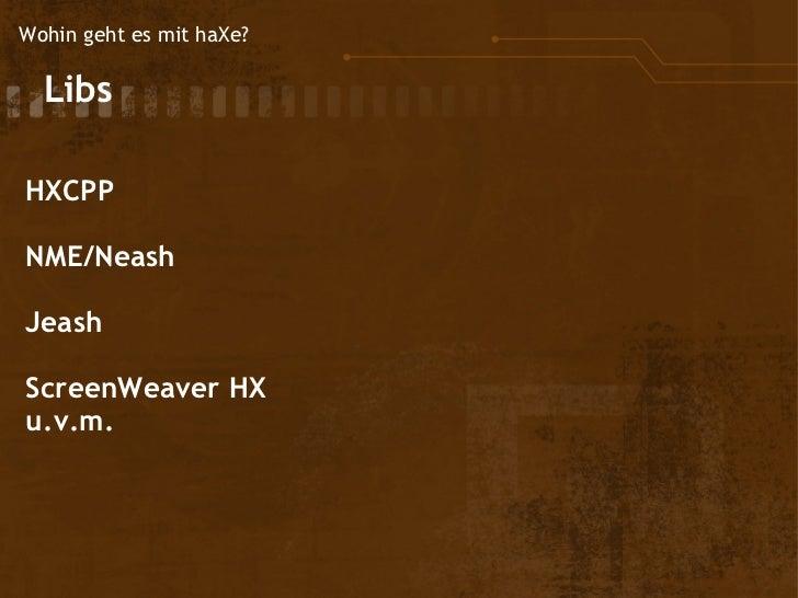Wohin geht es mit haXe?  Libs HXCPP NME/Neash Jeash ScreenWeaver HX u.v.m.