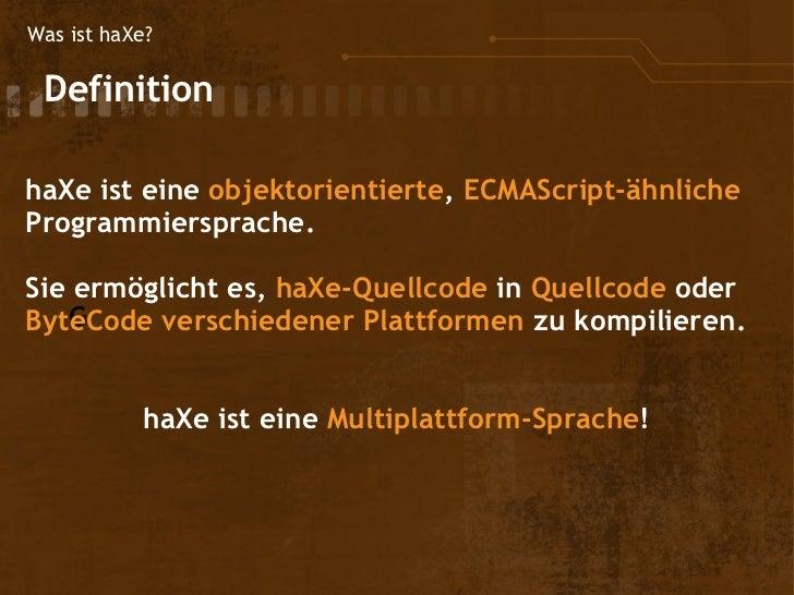 Was ist haXe? DefinitionhaXe ist eine objektorientierte, ECMAScript-ähnlicheProgrammiersprache.Sie ermöglicht es, haXe-Q...
