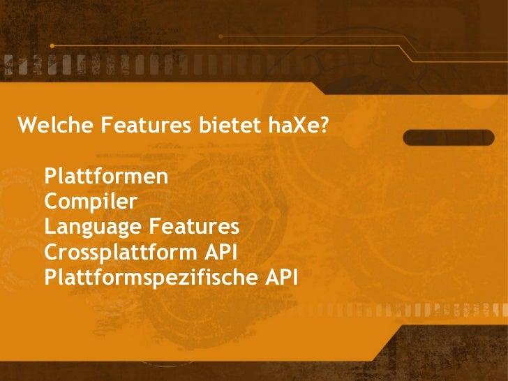 Welche Features bietet haXe?   Plattformen   Compiler   Language Features   Crossplattform API   Plattforms...