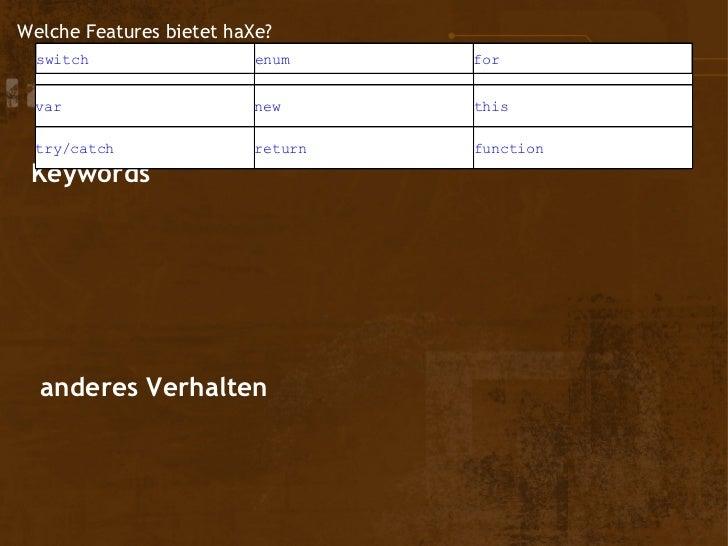 Welche Features bietet haXe?  switch  true/false               enum                           if/else   for              ...