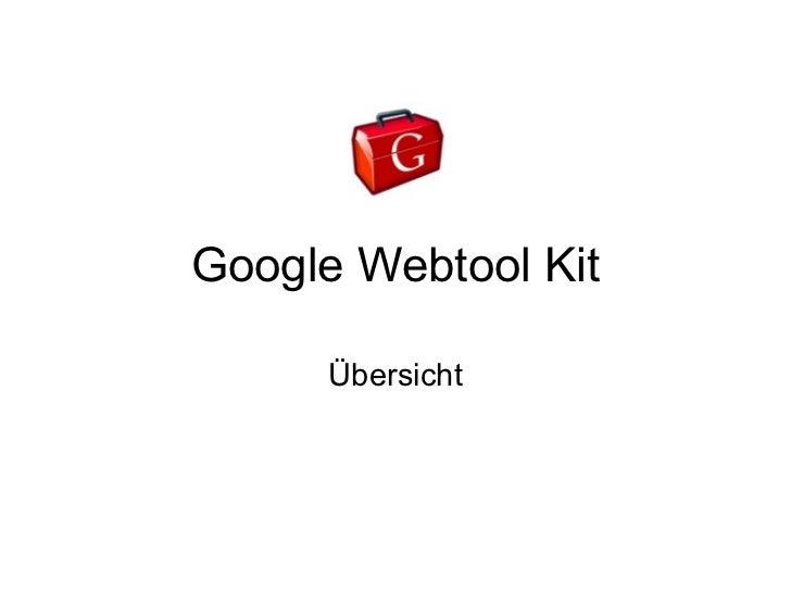 Google Webtool Kit      Übersicht