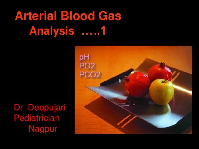 Arterial Blood Gas Analysis …..1 Dr Deopujari Pediatrician Nagpur