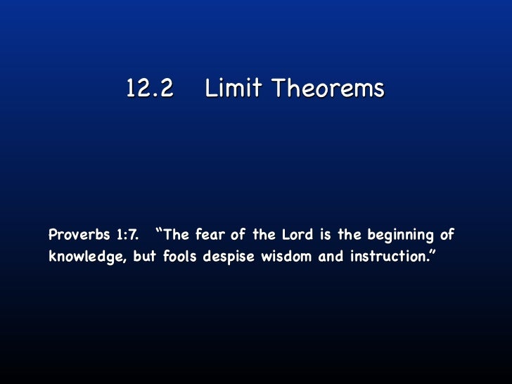 "12.2       Limit TheoremsProverbs 1:7. ""The fear of the Lord is the beginning ofknowledge, but fools despise wisdom and in..."
