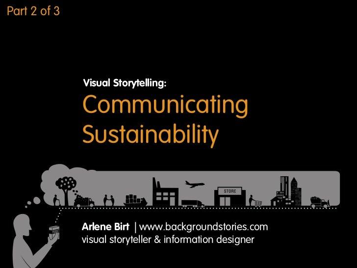 Part 2 of 3              Visual Storytelling:              Communicating              Sustainability              Arlene B...
