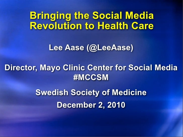Bringing the Social Media      Revolution to Health Care           Lee Aase (@LeeAase)Director, Mayo Clinic Center for Soc...