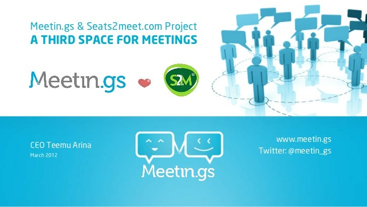 Meetin.gs & Seats2meet.com ProjectA THIRD SPACE FOR MEETINGS                                         www.meetin.gsCEO Teem...