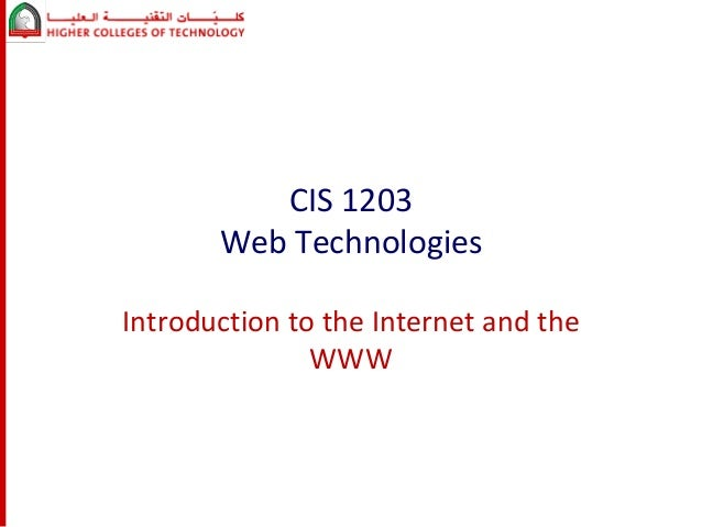 CIS 1203 Web Technologies Introduction to the Internet and the WWW