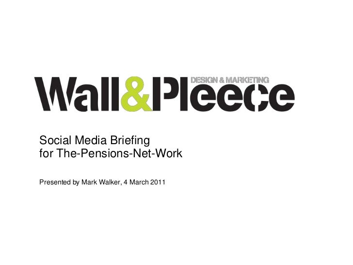 Social Media Briefing  for The Pensions Network Presented by Mark Walker, 4 March 2011