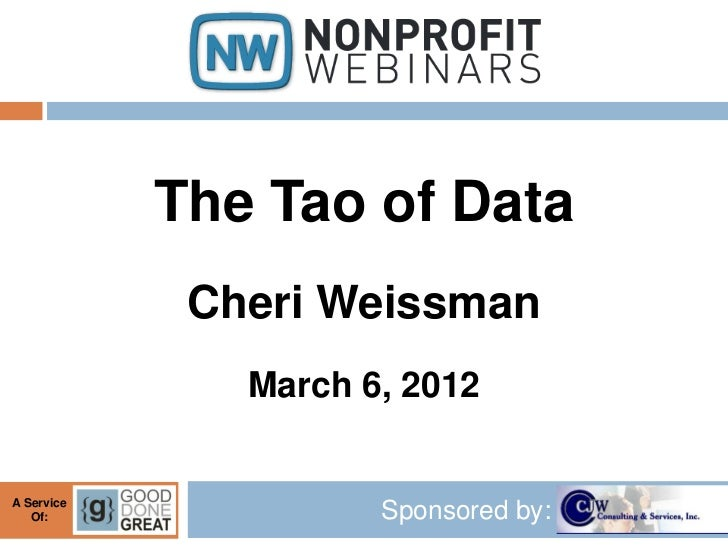 The Tao of Data             Cheri Weissman               March 6, 2012A Service   Of:                Sponsored by: