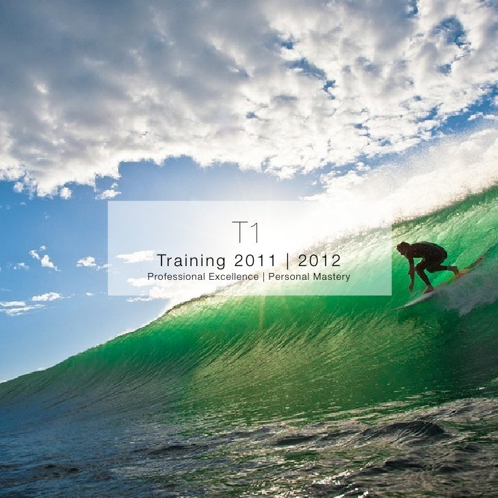 T1 Tr a i n i n g 2 0 1 1   2 0 1 2Professional Excellence   Personal Mastery