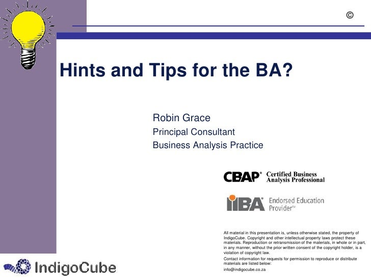 ©Hints and Tips for the BA?          Robin Grace          Principal Consultant          Business Analysis Practice        ...