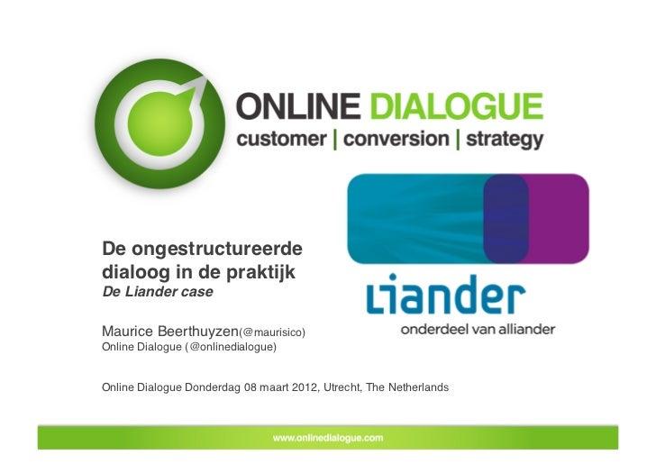 De ongestructureerdedialoog in de praktijk!De Liander case!Maurice Beerthuyzen(@maurisico)!Online Dialogue (@onlinedialogu...