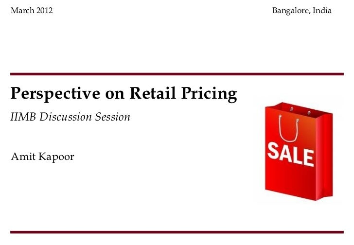 March 2012                      Bangalore, IndiaPerspective on Retail PricingIIMB Discussion SessionAmit Kapoor