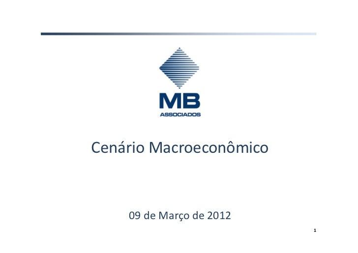 Cenário Macroeconômico    09 de Março de 2012                          1