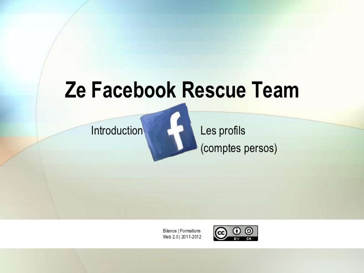 Ze Facebook Rescue Team  Introduction                      Les profils                                    (comptes persos)...