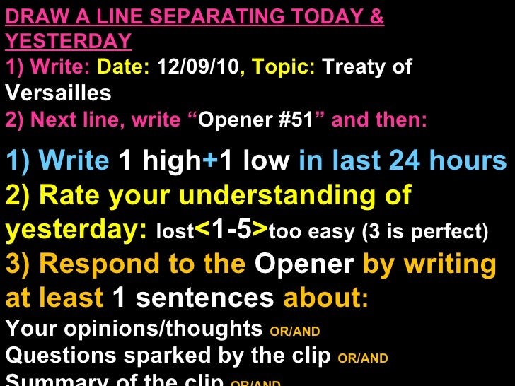 "DRAW A LINE SEPARATING TODAY & YESTERDAY 1) Write:   Date:  12/09/10 , Topic:  Treaty of  Versailles 2) Next line, write ""..."