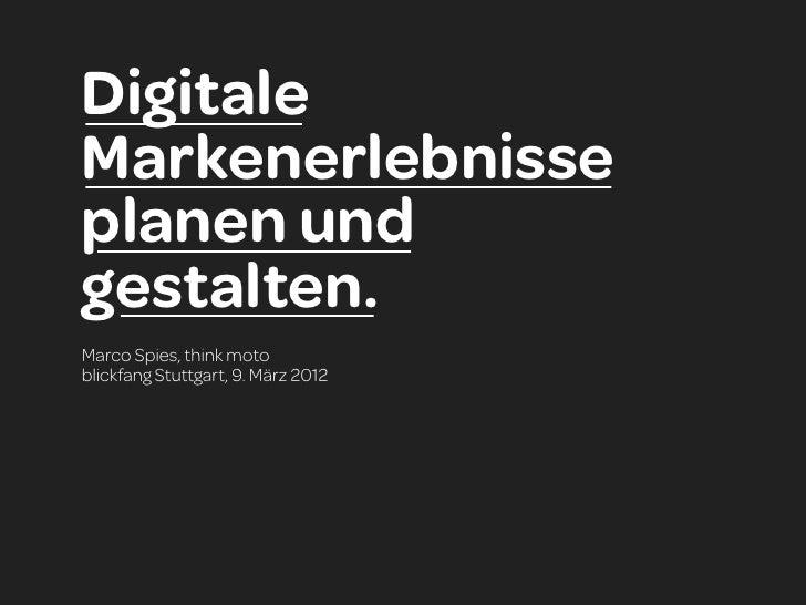 DigitaleMarkenerlebnisseplanen undgestalten.Marco Spies, think motoblickfang Stuttgart, 9. März 2012