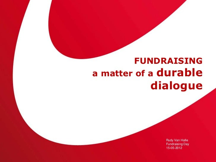 FUNDRAISINGa matter of a durable           dialogue              Rudy Van Halle              Fundraising Day              ...