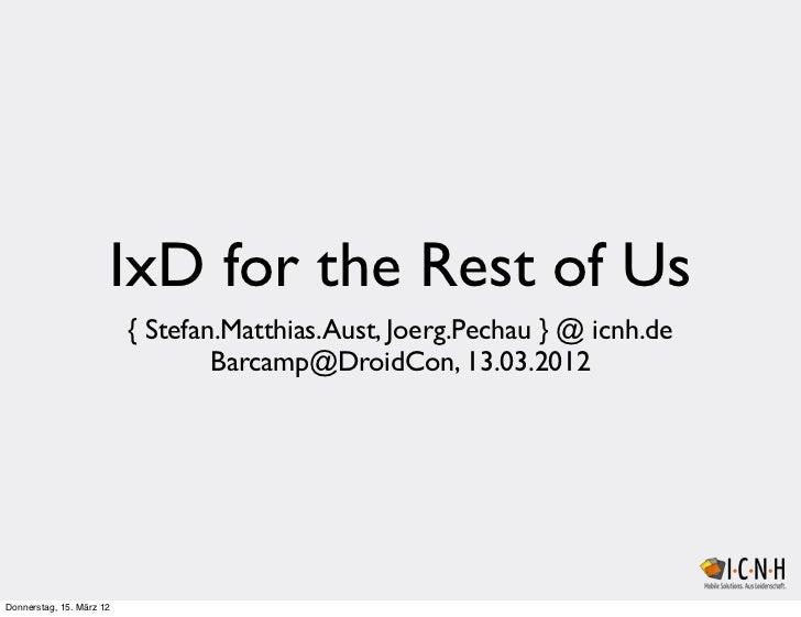 IxD for the Rest of Us                          { Stefan.Matthias.Aust, Joerg.Pechau } @ icnh.de                          ...