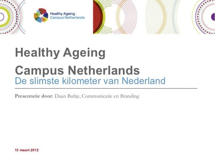 Healthy AgeingCampus NetherlandsDe slimste kilometer van Nederland________________________________________________________...