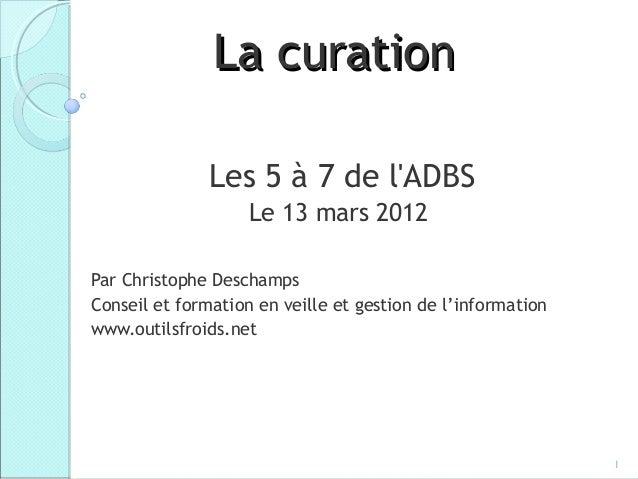 La curation               Les 5 à 7 de lADBS                    Le 13 mars 2012Par Christophe DeschampsConseil et formatio...