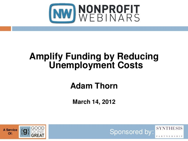 Amplify Funding by Reducing               Unemployment Costs                    Adam Thorn                     March 14, 2...