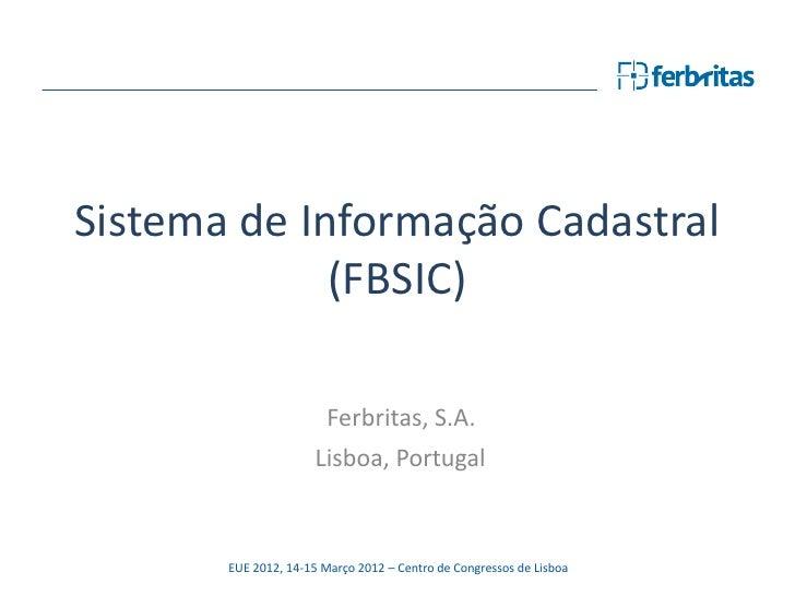 Sistema de Informação Cadastral             (FBSIC)                        Ferbritas, S.A.                      Lisboa, Po...