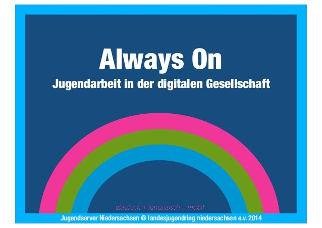 2013 Landesjugendring Niedersachsen e.V. Always On Jugendarbeit in der digitalen Gesellschaft Jugendserver Niedersachsen @...