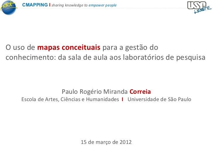 CMAPPING I sharing knowledge to empower peopleO uso de mapas conceituais para a gestão doconhecimento: da sala de aula aos...