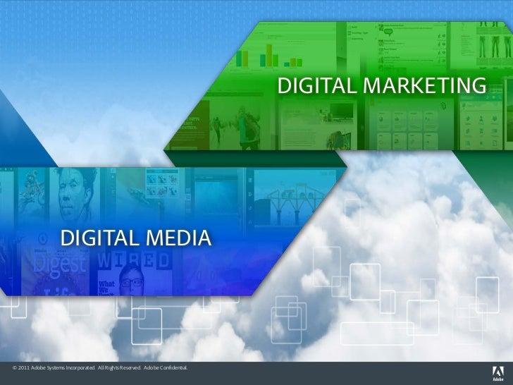 DIGITAL MARKETING                    DIGITAL MEDIA© 2011 Adobe Systems Incorporated. All Rights Reserved. Adobe Confidenti...