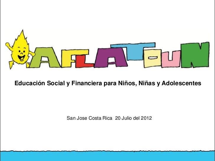 Educación Social y Financiera para Niños, Niñas y Adolescentes                 San Jose Costa Rica 20 Julio del 2012