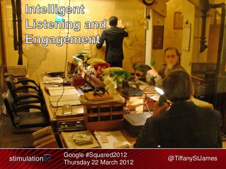 Google #Squared2012                         @TiffanyStJamesThursday 22 March 2012