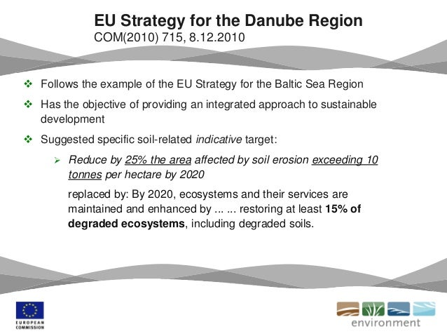  Follows the example of the EU Strategy for the Baltic Sea Region  Has the objective of providing an integrated approach...
