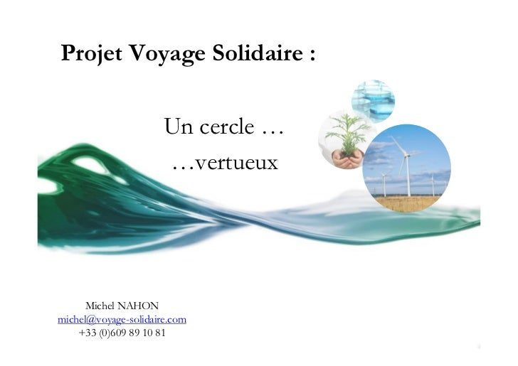Projet Voyage Solidaire :                      Un cercle …                      …vertueux      Michel NAHONmichel@voyage-s...