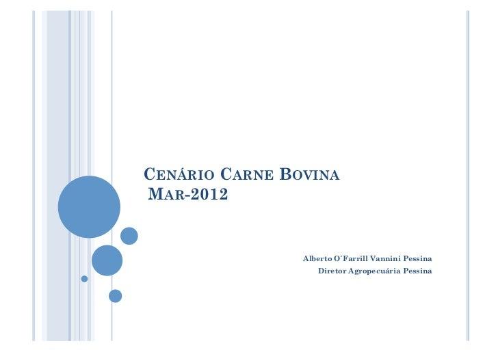 CENÁRIO CARNE BOVINAMAR-2012                Alberto O´Farrill Vannini Pessina                   Diretor Agropecuária Pessina