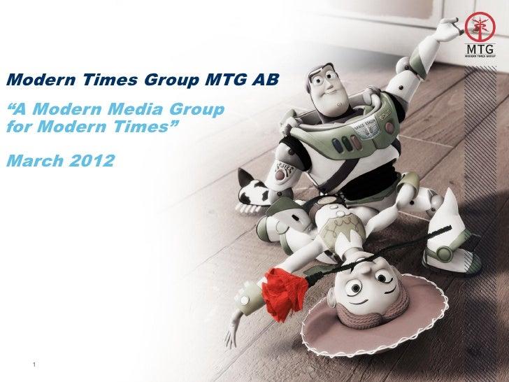 "Modern Times Group MTG AB""A Modern Media Groupfor Modern Times""March 2012  1"