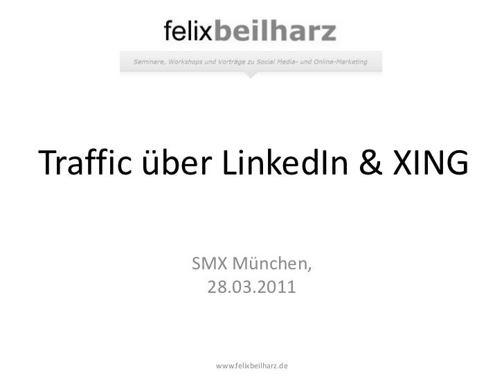 Traffic über LinkedIn & XING         SMX München,          28.03.2011           www.felixbeilharz.de