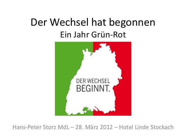 Der Wechsel hat begonnen                 Ein Jahr Grün-RotHans-Peter Storz MdL – 28. März 2012 – Hotel Linde Stockach
